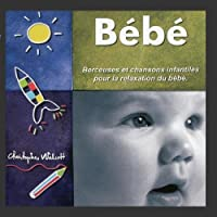 B?b? - Berceuses et chansons infantiles pour la relaxation du b?b? by Christopher Walcott