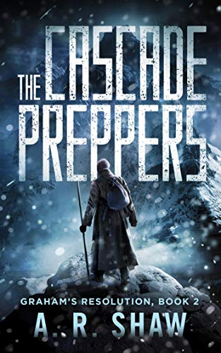 The Cascade Preppers: A Post-Apocalyptic Medical Techno Thriller Series (Graham's Resolution Book 2) by [A. R. Shaw]