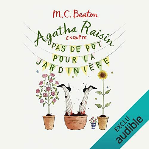 Pas de pot pour la jardiniere     Agatha Raisin enquête 3              De :                                                                                                                                 M. C. Beaton                               Lu par :                                                                                                                                 Françoise Carrière                      Durée : 4 h et 50 min     109 notations     Global 4,5