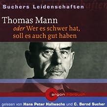 Thomas Mann oder Wer es schwer hat, soll es auch gut haben: Suchers Leidenschaften