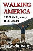 Walking America: A 10,000 Mile Journey of Self-Healing