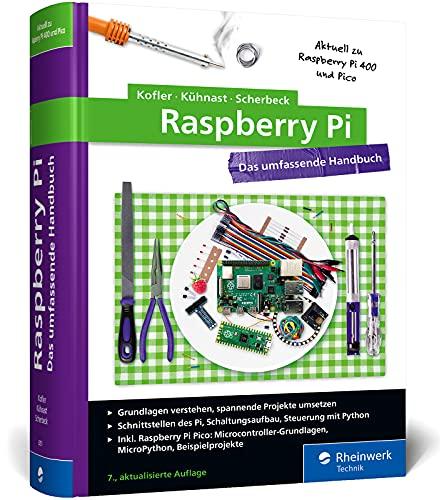 Raspberry Pi: Das umfassende Handbuch. Über 1.000 Seiten in Farbe. Mit Einstieg in Linux, Python und Elektrotechnik. Aktuell zum Raspberry Pi 4