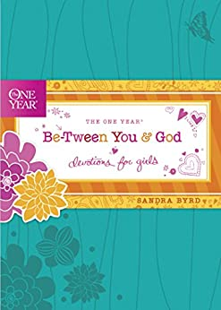 The One Year Be-Tween You and God: Devotions for Girls by [Sandra Byrd]