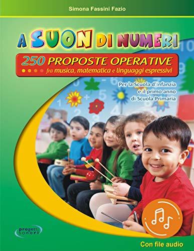 A suon di numeri. 250 Proposte operative fra musica, matematica e linguaggi espressivi. Con file audio per il download. Con schede
