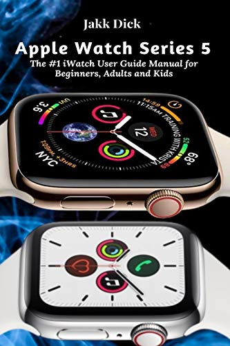 Apple Watch Series 5: The #1 iWatch User Guide Manual for Beginners, Adults and Kids