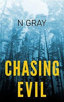 Chasing Evil: A Suspense Thriller (The Dana Mulder Suspense Book 3) by [N Gray]
