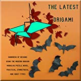 The Latest Origami Hundreds Of Designs Using The Modern Origami Modular, Puzzle, Novel, Practical, Symmetrical, And Sheet Types (English Edition)