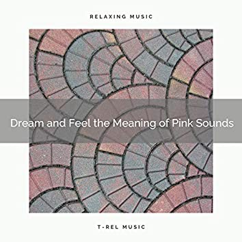 Dream and Feel the Meaning of Pink Sounds