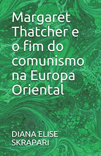 Margaret Thatcher e o fim do comunismo na Europa Oriental
