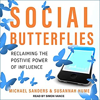 Social Butterflies     Reclaiming the Positive Power of Influence              Written by:                                                                                                                                 Michael Sanders,                                                                                        Susannah Hume                               Narrated by:                                                                                                                                 Simon Vance                      Length: 6 hrs and 51 mins     Not rated yet     Overall 0.0