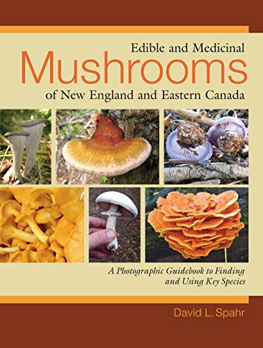 Edible and Medicinal Mushrooms of New England and Eastern Canada: A Photographic Guidebook to...