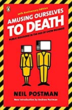 Amusing Ourselves to Death: Public Discourse in the Age of Show Business by Neil Postman(2005-12-27)