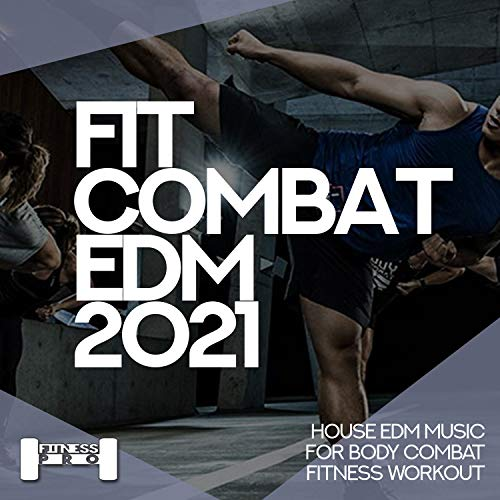 Fit Combat EDM 2021 - House EDM Music For Body Combat Fitness Workout