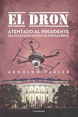 El dron: Atentado al presidente de los Estados Unidos de Norteamérica