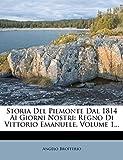 Storia Del Piemonte Dal 1814 Ai Giorni Nostri: Regno Di Vittorio Emanuele, Volume 1... (Italian Edition)
