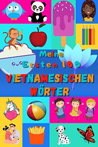 Meine ersten 100 Vietnamesischen Wörter: Vietnamesisch lernen für Kinder von 2 - 6 Jahren, Babys, Kindergarten | Bilderbuch : 100 schöne farbige Bilder mit Vietnamesischen und Deutschen Wörtern