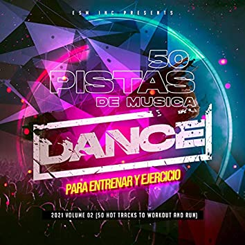 50 Pistas De Musica Dance Para Entrenar y Ejercicio 2021 Vol. 2