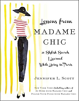 [Jennifer L. Scott]のLessons from Madame Chic: 20 Stylish Secrets I Learned While Living in Paris (English Edition)