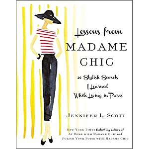 Lessons from Madame Chic: 20 Stylish Secrets I Learned While Living in Paris