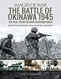 The Battle of Okinawa 1945: The Real Story Behind Hacksaw Ridge (Images of War)