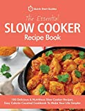 The Essential Slow Cooker Recipe Book: 100 Delicious & Nutritious Slow Cooker Recipes. Easy Calorie-Counted Cookbook To Make Your Life Simpler