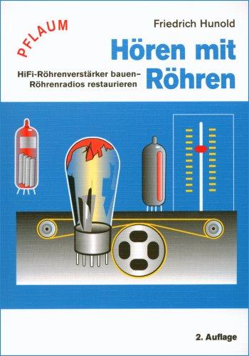 Hören mit Röhren: HiFi-Röhrenverstärker bauen – Röhrenradios restaurieren
