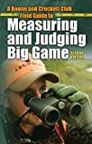 A Boone and Crockett Club Field Guide to Measuring and Judging Big Game (English Edition)