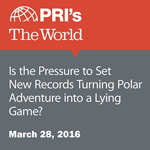 Is the Pressure to Set New Records Turning Polar Adventure into a Lying Game? audiobook cover art