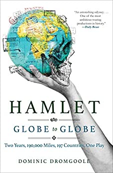 Hamlet, Globe to Globe: Two Years, 190,000 Miles, 197 Countries, One Play by [Dominic Dromgoole, Michael Gallagher]