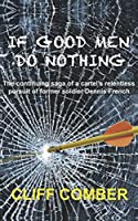 If Good Men Do Nothing: The continuing saga of a cartel's relentless pursuit of former soldier Dennis French