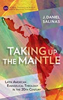 Taking Up the Mantle: Latin American Evangelical Theology in the 20th Century