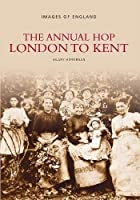 The Annual Hop: London to Kent (Images of England) by Unknown(1996-04-01)
