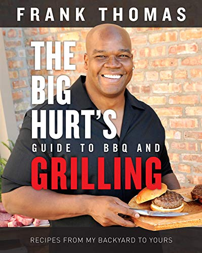 Thomas, F: Big Hurt's Guide to BBQ and Grilling: Recipes from My Backyard to Yours