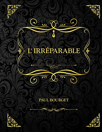 L'Irréparable: Edition Collector - Paul Bourget