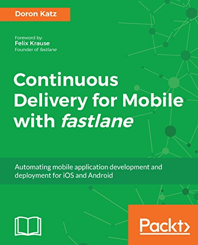 Continuous Delivery for Mobile with fastlane: Automating mobile application...