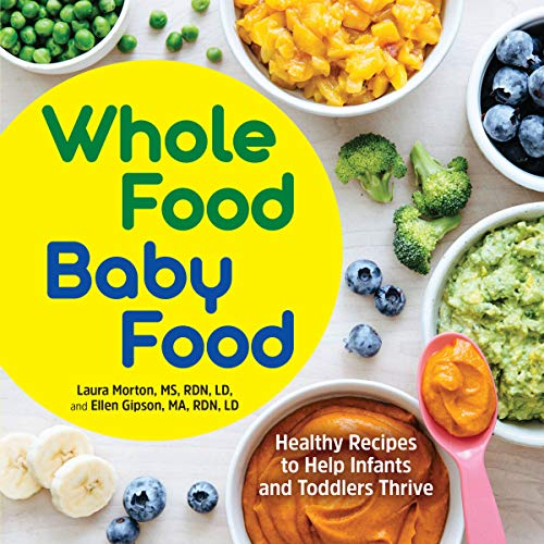 Compare Textbook Prices for Whole Food Baby Food: Healthy Recipes to Help Infants and Toddlers Thrive  ISBN 9781647398583 by Morton MS  RDN  LD, Laura,Gipson MA  RDN  LD, Ellen