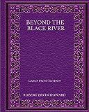 Beyond The Black River - Large Print Edition