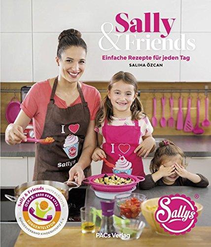Sally & Friends: Einfache Rezepte für jeden Tag