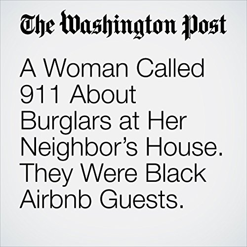 A Woman Called 911 About Burglars at Her Neighbor's House. They Were Black Airbnb Guests. copertina