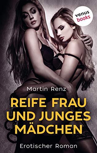 Reife Frau & junges Mädchen: Erotischer Roman