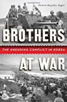 Brothers at War: The Unending Conflict in Korea