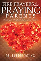 Fire Prayers for Praying Parents: Birthing The Prophetic Destiny of Our Children
