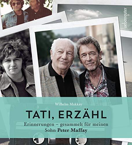 Tati, erzähl: Erinnerungen - gesammelt für meinen Sohn Peter Maffay