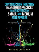 Construction Industry Management Practices and Innovation in Small and Medium Enterprises: An Exploratory Qualitative Study