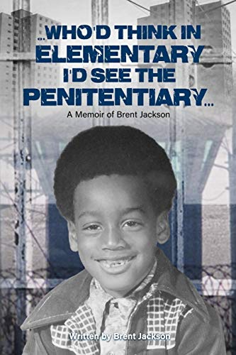 Compare Textbook Prices for Who'd Think in Elementary I'd See the Penitentiary: A Memoir of Brent Jackson  ISBN 9780578866017 by Jackson, Brent,Folks, Janine