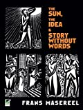 The Sun, The Idea & Story Without Words: Three Graphic Novels (Dover Fine Art, History of Art)