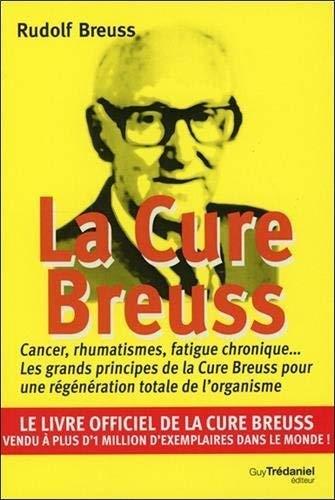 La cure Breuss : Cancer, rhumatismes, fatigue chronique... Les grands principes de la Cure Breuss pour une régénération totale de l'organisme