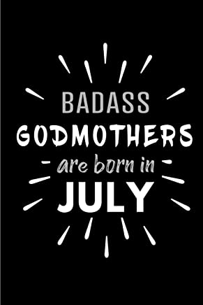 Badass Godmothers Are Born In July: Blank Lined Funny Godmother Journal Notebooks Diary as Birthday, Welcome, Farewell, Appreciation, Thank You, ... ( Alternative to B-day present  card )