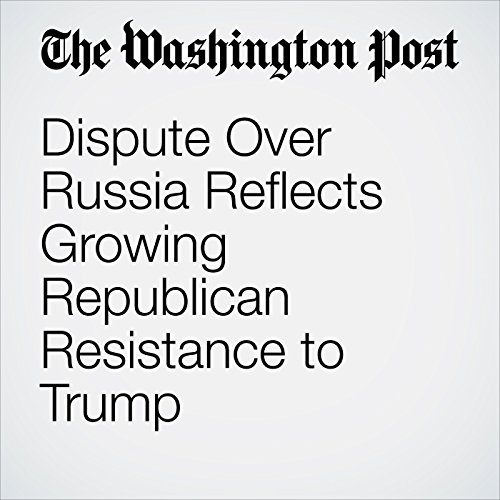 Dispute Over Russia Reflects Growing Republican Resistance to Trump audiobook cover art
