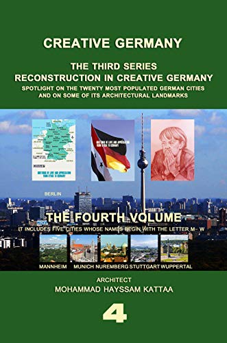 RECONSTRUCTION IN CREATIVE GERMANY(Volume 4): Lighting on the five German cities (Mannheim, Muenchen, Nuernberg, Stuttgart and Wuppertal), and some of ... GERMANY (Series 3)) (English Edition)